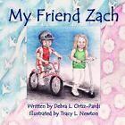 My Friend Zach 9780557381494 by Debra L. Ortiz-pardi Book