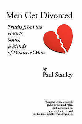 Men Get Divorced: Truths from the Hearts, Souls & Minds of Divorced Men, Pape...