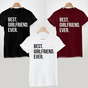 best girlfriend ever t shirt funny slogan valentines. Black Bedroom Furniture Sets. Home Design Ideas