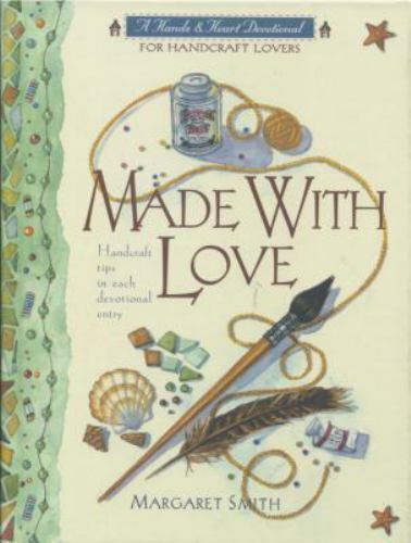 Made With Love: A Devotional for Handcraft Lovers [A Hands & Heart Devotional]