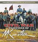 The Civil War Paintings of Mort Kunstler: Volume 4: From Gettysburg to Appomattox by Mort Kunstler (Hardback, 2008)