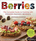 Berries: The Complete Guide to Cooking with Power-Packed Berries by Stephanie Pedersen (Paperback, 2016)