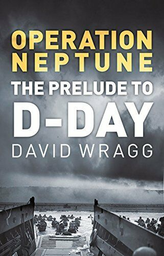 1 of 1 - DAVID WRAGG _ OPERATION NEPTUNE THE PRELUDE TO D-DAY_ SHOP SOILED __ FREEPOST UK