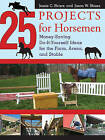 25 Projects for Horsemen: Money Saving, Do-it-Yourself Ideas for the Farm, Arena, and Stable by Jessie Shiers (Hardback, 2008)