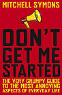 Don't Get Me Started by Mitchell Symons (Paperback, 2010)