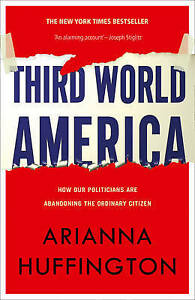 Third World America: How Our Politicians Are Abandoning the Ordinary Citizen - N