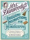 Mrs. Dunwoody's Excellent Instructions for Homekeeping : Timeless Wisdom and Practical Advice by Miriam Lukken (2003, Hardcover)