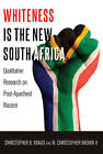 Whiteness is the New South Africa: Qualitative Research on Post-Apartheid Racism by Christopher B. Knaus, M. Christopher Brown (Paperback, 2015)
