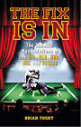 The Fix is in: The Showbiz Manipulations of the NFL, MLB, NHL and NASCAR by Brian Tuohy (Paperback, 2010)