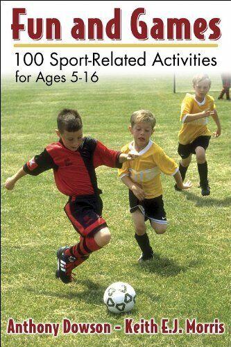 Spaß und Spiele: 100 Sport-Related Aktivitäten für Alter 5-16 von Dowson,