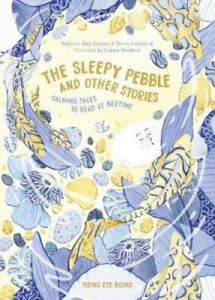 The-Sleepy-Pebble-and-Other-Bedtime-Stories-by-Alice-Gregory-9781911171812