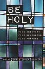 Be Holy: Find Identity/Find Belonging/Find Purpose by Brian Christopher Coulter (Paperback / softback, 2014)