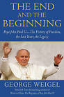 The End and the Beginning: Pope John Paul II : the Struggle for Freedom, the Last Years, the Legacy by George Weigel, Senior Fellow John M Olin Chair in Religion and American Democracy George Weigel (Hardback, 2010)