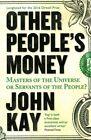 Other People's Money von John Kay (2016, Taschenbuch)