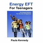 Energy Eft for Teenagers: The Simple Solution for Success & Happiness with Energy Emotional Freedom Techniques by Paula Kennedy (Paperback, 2016)
