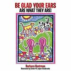 Be Glad Your Ears Are What They Are! by Barbara Hantman (Paperback / softback, 2014)
