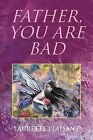 Father, You Are Bad by Laurette Plaisant (Paperback / softback, 2012)