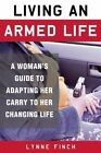 Living an Armed Life: A Woman's Guide to Adapting Her Carry to Her Changing Life by Lynne Finch (Paperback, 2016)