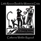 Little Rescue Book for Women in Crisis: A Woman's Journey by Catherine Winkler Rayroud (Paperback / softback, 2015)