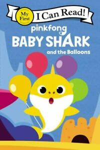 Baby Shark: Baby Shark and the Balloons [My First I Can Read]