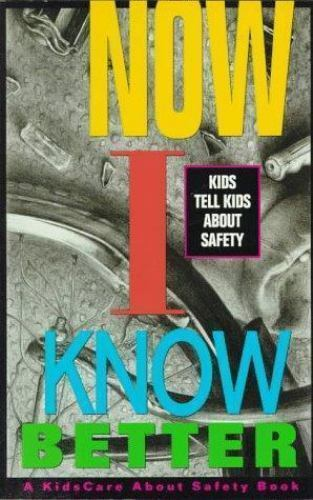 Now I Know Better : Kids Tell Kids about Safety