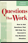 Questions That Work: How to Ask Questions That Will Help You Succeed in Any Business Situation by Andrew Finlayson (Paperback)