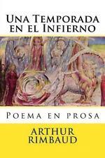 Una Temporada en el Infierno : Poema en Prosa by Arthur Rimbaud (2016,...