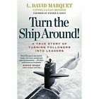 Turn The Ship Around!: A True Story of Building Leaders by Breaking the Rules by L. David Marquet (Paperback, 2015)