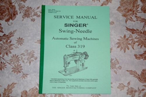 Professional Full Edition Service Manual for Singer 319 319k Sewing Machines.