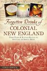 Forgotten Drinks of Colonial New England: From Flips & Rattle-Skulls to Switchel & Spruce Beer by Corin Hirsch (Paperback / softback, 2014)