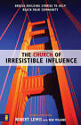 The Church of Irresistible Influence: Bridge-building Stories to Help Reach Your Community by Rob Wilkins, Robert Lewis (Paperback, 2002)