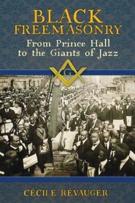 Black Freemasonry From Prince Hall To The Giants Of Jazz