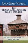 The Trans-Appalachian Wars, 1790-1818: Pathways to America's First Empire by John Eric Vining (Hardback, 2010)