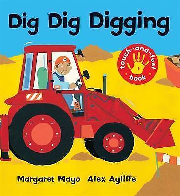 Mayo, Margaret, Dig Dig Digging: Touch-and-Feel Book (Awesome Engines), Very Goo