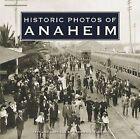 Historic Photos of Anaheim by Turner Publishing Company (Hardback, 2007)