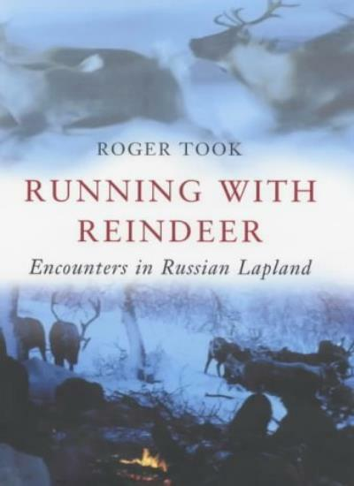 Running with Reindeer: Encounters in Russian Lapland By Roger T .9780719557361