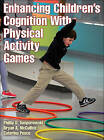 Enhancing Children's Cognition with Physical Activity Games by Bryan A. McCullick, Caterina Pesce, Phillip D. Tomporowski (Paperback, 2015)
