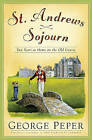 St Andrews Sojourn: Two Years at Home on the Old Course by George Peper (Paperback, 2007)