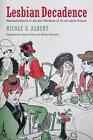 Lesbian Decadence - Representations in Art and Literature of Fin-de-Siecle France by Nicole Albert, William Peniston, Nancy Erber (Hardback, 2016)