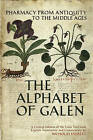 The Alphabet of Galen: Pharmacy from Antiquity to the Middle Ages by Nicholas Everett (Hardback, 2010)