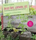 An die Töpfe, gärtnern, los! von Gudrun Ongania (2014, Gebundene Ausgabe)