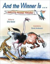 And the Winner Is... : Amazing Animal Athletes by Etta Kaner (2013, Hardcover)
