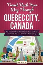Travel Hack Your Way Through Quebec City, Canada : Fly Free, Get Best Room...