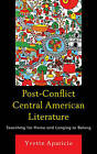 Post-Conflict Central American Literature: Searching for Home and Longing to Belong by Yvette Aparicio (Paperback, 2015)