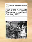 Plan of the Newcastle Dispensary. Instituted October, 1777. by Multiple Contributors (Paperback / softback, 2010)