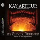 As Silver Refined: Answers to Life's Disappointments by Kay Arthur (CD-Audio, 2015)