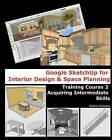 Google Sketchup for Interior Design & Space Planning  : Acquiring Intermediate Skills by Adriana Granados (Paperback / softback, 2010)