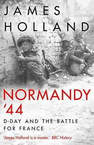 Normandy-44-D-Day-and-the-Battle-for-France-by-James-Holland
