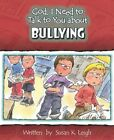 God I Need to Talk to You About Bullying by K Susan Leigh 9780758607966
