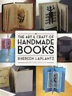 The Art and Craft of Handmade Books: Revised and Updated by Shereen LaPlantz (Paperback, 2016)